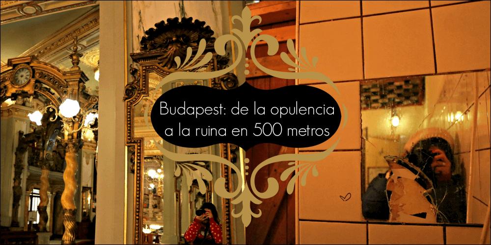 Budapest de la opulencia a la ruina en 500 metros